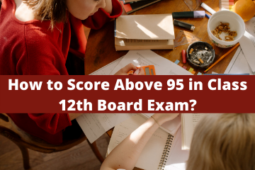 How to score above 95 in 12th boards exam